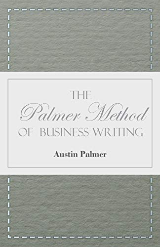 9781445508313: The Palmer Method of Business Writing - A Series of Self-teaching Lessons in Rapid, Plain, Unshaded, Coarse-pen, Muscular Movement Writing for Use in ... is the Object Sought; Also for the