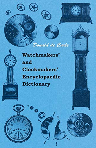 Watchmakers' and Clockmakers' Encyclopaedic Dictionary (1445509091) by Carle, Donald de