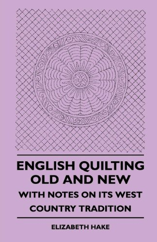 9781445509419: English Quilting Old And New - With Notes On Its West Country Tradition