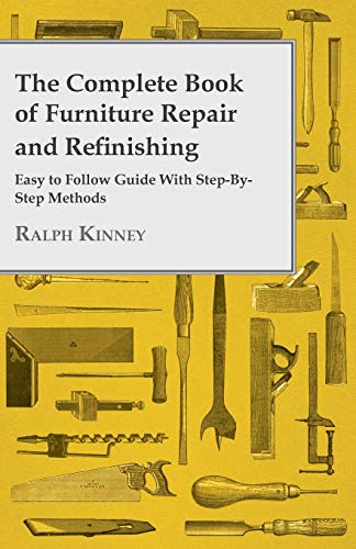 9781445509525: The Complete Book of Furniture Repair and Refinishing - Easy to Follow Guide With Step-By-Step Methods