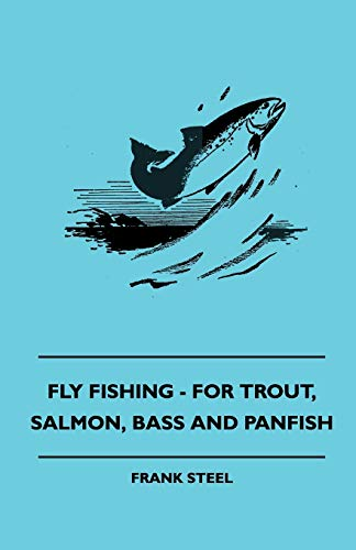 9781445509808: Fly Fishing - For Trout, Salmon, Bass And Panfish