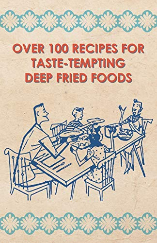 Over 100 Recipes For Taste-Tempting Deep Fried Foods: Anon.