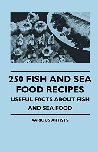 9781445510149: 250 Fish and Sea Food Recipes - Useful Facts about Fish and Sea Food