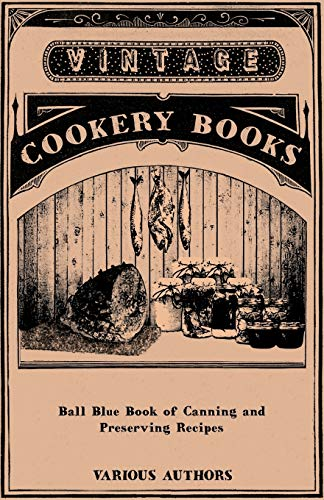 Ball Blue Book of Canning and Preserving: Various