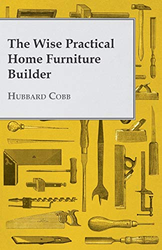 9781445510774: The Wise Practical Home Furniture Builder