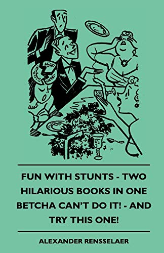 9781445510842: Fun with Stunts - Two Hilarious Books in One - Betcha Can't Fun with Stunts - Two Hilarious Books in One - Betcha Can't Do It! - And Try This One! Do