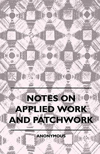 Notes On Applied Work And Patchwork: Anon.
