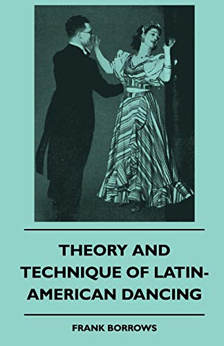 Theory And Technique Of Latin-American Dancing (Paperback): Frank Borrows