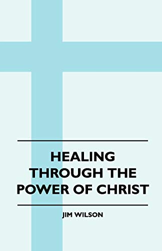 Healing Through The Power Of Christ (1445511649) by Jim Wilson