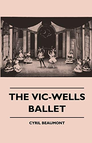 The Vic-Wells Ballet: Cyril Beaumont