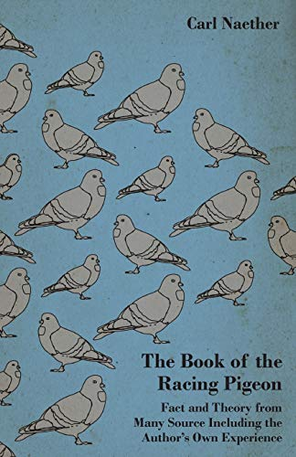 9781445512136: The Book of the Racing Pigeon - Fact and Theory from Many Source Including the Author's Own Experience