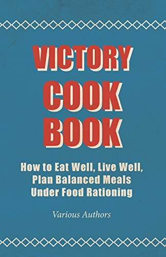 9781445512327: Victory Cook Book - How to Eat Well, Live Well, Plan Balanced Meals Under Food Rationing