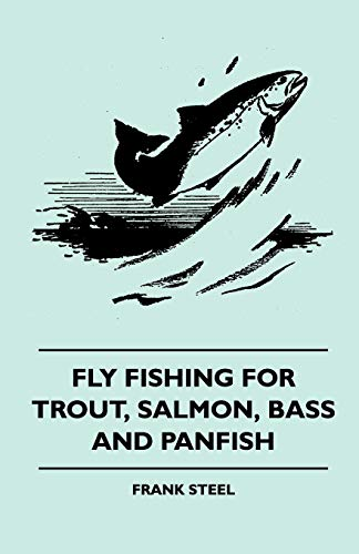 9781445512389: Fly Fishing For Trout, Salmon, Bass And Panfish