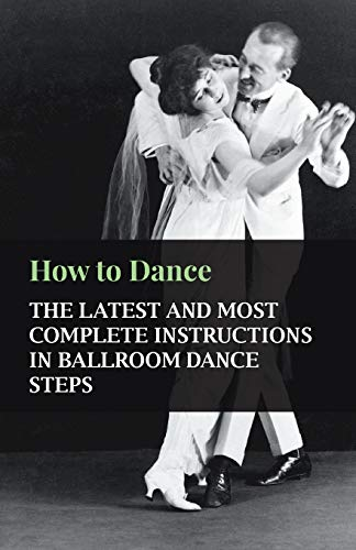9781445512419: How to Dance - The Latest and Most Complete Instructions in Ballroom Dance Steps