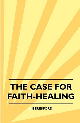 9781445512624: The Case For Faith-Healing