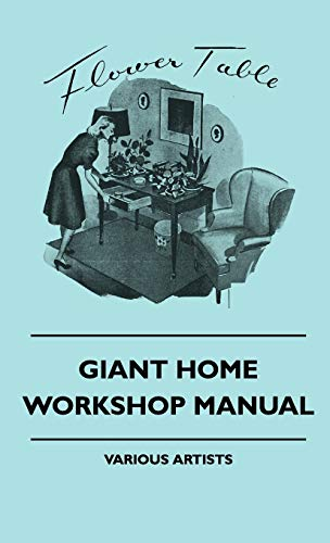 Giant Home Workshop Manual - A Handbook of Tested Projects, Giant Home Workshop Manual - A Handbook of Tested Projects, Working Methods, and Shop Hint