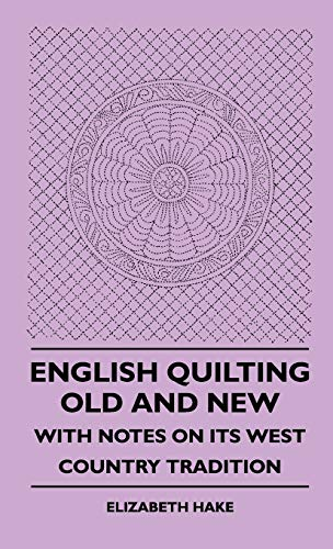 9781445513256: English Quilting Old And New - With Notes On Its West Country Tradition