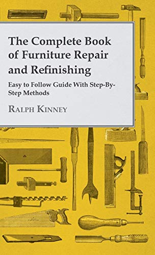 9781445513362: The Complete Book of Furniture Repair and Refinishing - Easy to Follow Guide With Step-By-Step Methods