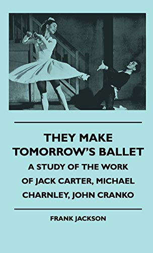 9781445513393: They Make Tomorrow's Ballet - A Study Of The Work Of Jack Carter, Michael Charnley, John Cranko