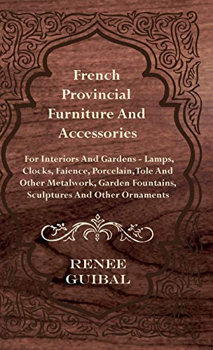 French Provincial - Furniture and Accessories -: Guibal, Renee