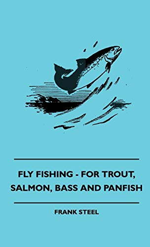 9781445513645: Fly Fishing - For Trout, Salmon, Bass And Panfish