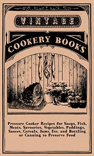 9781445513744: Pressure Cooker Recipes for Soups, Fish, Meats, Savouries, Vegetables, Puddings, Sauces, Cereals, Jams, Etc. and Bottling or Canning to Preserve Food