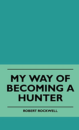 9781445514918: My Way Of Becoming A Hunter