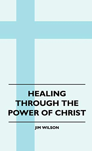 Healing Through the Power of Christ Healing Through the Power of Christ: Jim Wilson