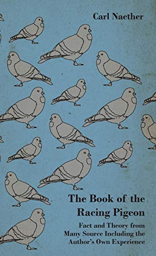 9781445515977: The Book of the Racing Pigeon - Fact and Theory from Many Source Including the Author's Own Experience