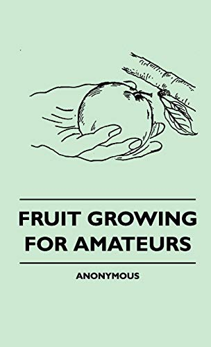 Fruit Growing for Amateurs Fruit Growing for Amateurs: Anon.