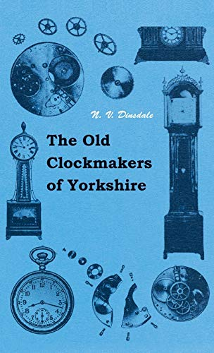 The Old Clockmakers Of Yorkshire: N. Dinsdale