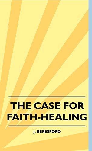 9781445516462: The Case For Faith-Healing