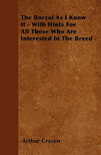 9781445516691: The Borzoi As I Know It - With Hints For All Those Who Are Interested In The Breed