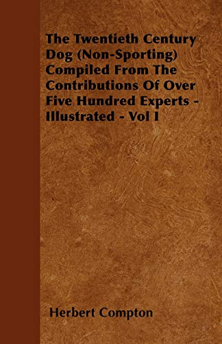 The Twentieth Century Dog (Non-Sporting) Compiled From The Contributions Of Over Five Hundred ...