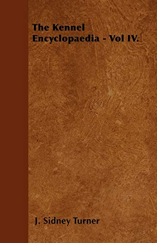 The Kennel Encyclopaedia - Vol IV. (Paperback): J. Sidney Turner