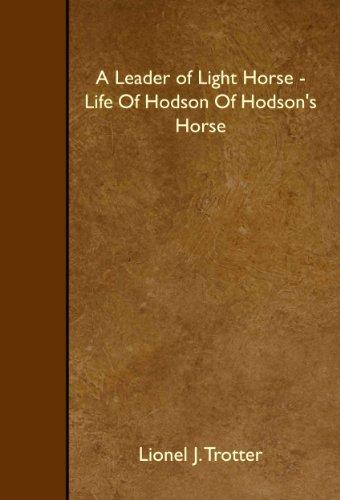 A Leader of Light Horse - Life Of Hodson Of Hodson's Horse: Lionel J. Trotter