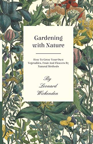 9781445518169: Gardening With Nature - How To Grow Your Own Vegetables, Fruit And Flowers By Natural Methods