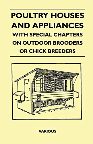 Poultry Houses And Appliances - With Special Chapters On Outdoor Brooders Or Chick Breeders 9781445518404 Many of the earliest books, particularly those dating back to the 1900's and before, are now extremely scarce and increasingly expensive. We are republishing these classic works in affordable, high quality, modern editions, using the original text and artwork.