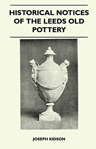 Historical Notices Of The Leeds Old Pottery: Joseph Kidson