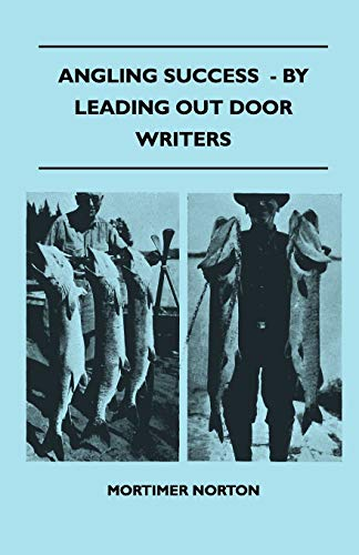 Angling Success - By Leading Out Door Writers: Mortimer Norton