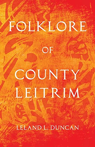 Folklore Of County Leitrim (Folklore History Series): Leland L. Duncan