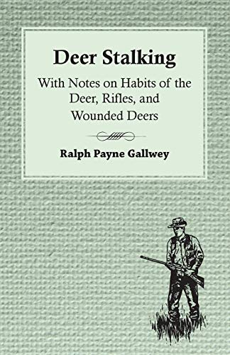 Deer Stalking: With Notes on Habits of the Deer, Rifles, and Wounded Deers: Ralph Payne Gallwey