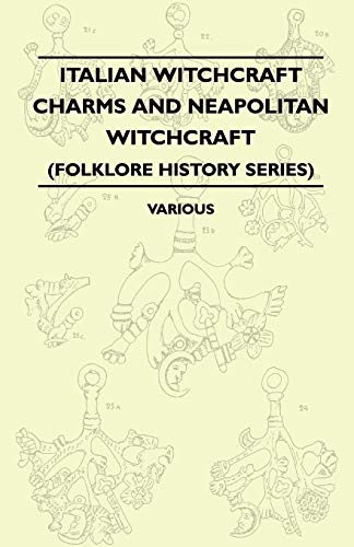 Italian Witchcraft Charms and Neapolitan Witchcraft (Folklore History Series): Various