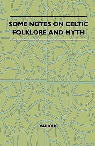 Some Notes on Celtic Folklore and Myth
