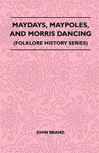 9781445521053: Maydays, Maypoles, and Morris Dancing (Folklore History Series)
