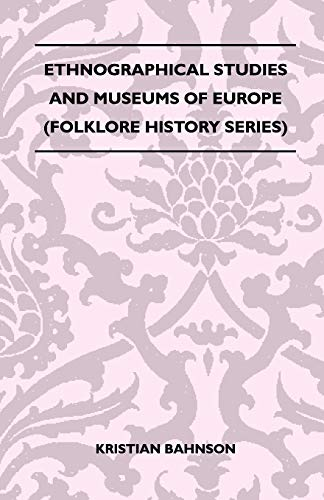 Ethnographical Studies And Museums Of Europe (Folklore: Kristian Bahnson