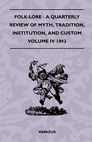 Folk-Lore - A Quarterly Review of Myth, Tradition, Institution, and Custom - Volume IV 1893 (144552192X) by Various