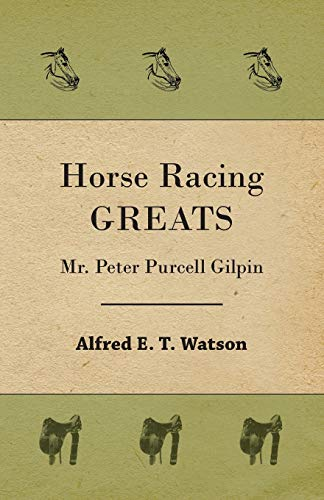 Horse Racing Greats - Mr. Peter Purcell: Alfred E. T.