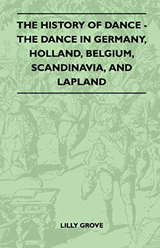 9781445523873: The History Of Dance - The Dance In Germany, Holland, Belgium, Scandinavia, And Lapland