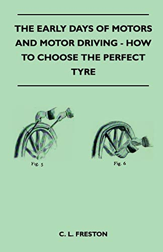 The Early Days Of Motors And Motor Driving - How To Choose The Perfect Tyre: C. L. Freston